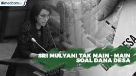 Sri Mulyani Tak Main - Main Soal Dana Desa