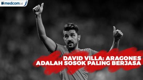 Pensiun Akhir Tahun, David Villa: Aragones Adalah Sosok Paling Berjasa