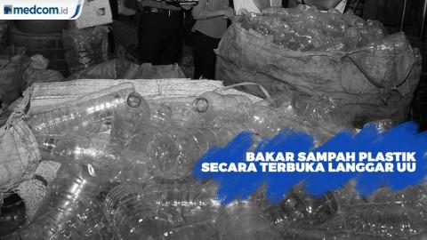Bakar Sampah Plastik Secara Terbuka Melanggar UU