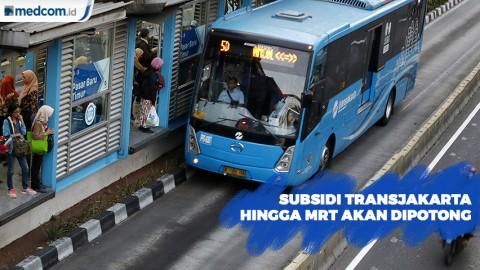 Subsidi Transjakarta hingga MRT Akan Dipotong