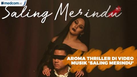 Aroma Thriller di Video Musik 'Saling Merindu'