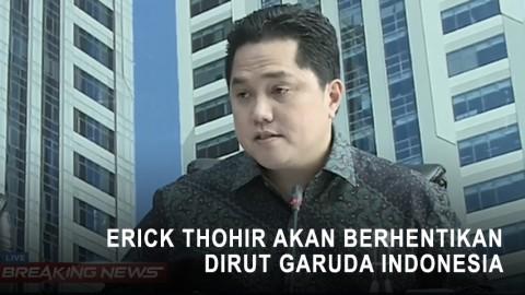 Erick Thohir akan Berhentikan Dirut Garuda Indonesia