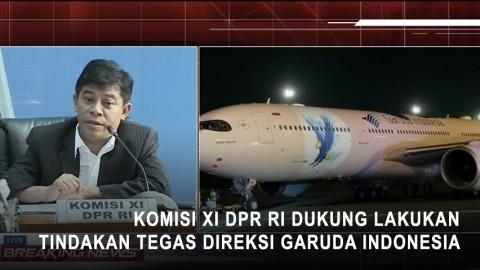 Komisi XI DPR RI Dukung Lakukan Tindakan Tegas Direksi Garuda Indonesia