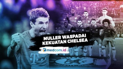 Hadapi Chelsea, Muller Waspadai Kekuatan Skuat Chelsea