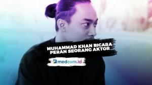 Muhammad Khan Bicara Peran Seorang Aktor