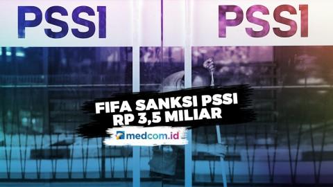 FIFA Jatuhkan Sanksi Rp 3,5 Miliar Untuk PSSI