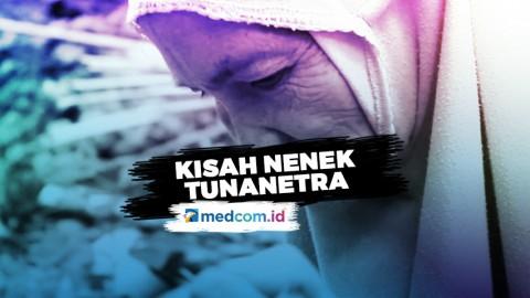 Kisah Nenek Tunanetra yang Hidup Sebatang Kara