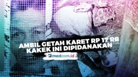 Ambil Getah Karet Seharga Rp 17 Rb, Kakek 69 Tahun Dipenjarakan