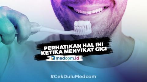 Perhatikan Hal Ini Ketika Menyikat Gigi