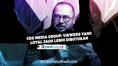 CEO Media Group: Viewers Banyak Memang Dibutuhkan Tapi yang Loyal Jauh Lebih Dibutuhkan