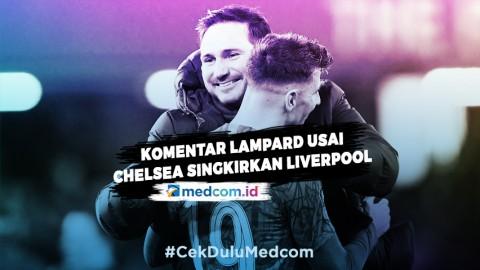 Chelsea Sukses Singkirkan Liverpool, Lampard: Saya Bangga
