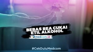 Cegah Covid-19, Pemerintah Berlakukan Bebas Cukai Etil Alkohol