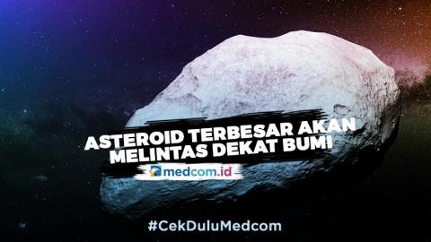 Siap-siap! Asteroid Terbesar akan Melintas Dekat Bumi