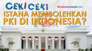 [Ceki-ceki] Benarkah Istana Memperbolehkan PKI di Indonesia? Ini Faktanya