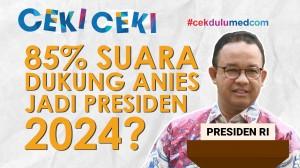 [Ceki-ceki] Benarkah 85% Rakyat Indonesia Dukung Anies Jadi Presiden 2024? Ini Faktanya