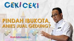 [Ceki-ceki] Benarkah Anies akan Jual Gedung Pemerintah Pusat Jika Ibu Kota Pindah?