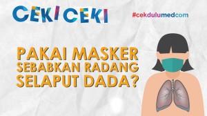 [Ceki-ceki] Pakai Masker Terlalu Lama Bisa Sebabkan Radang Selaput Dada? Simak Faktanya