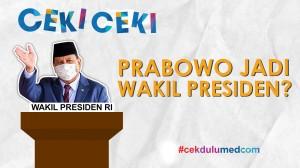 [Ceki-ceki] Benarkah Prabowo Jadi Wakil Presiden? Ini Faktanya