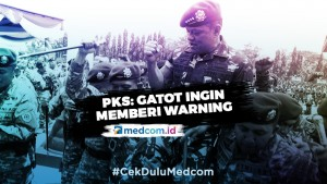 PKS: Mungkin Gatot Ingin Memberi <i>Warning</i> Bahaya PKI