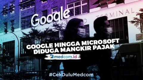 Google hingga Microsoft Diduga Mangkir Pajak selama Setahun